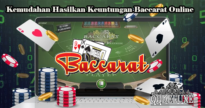 Kemudahan Hasilkan Keuntungan Baccarat Online