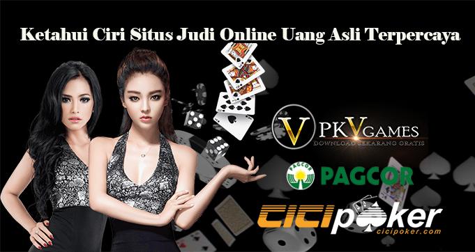 Ketahui Ciri Situs Judi Online Uang Asli Terpercaya