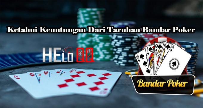 Ketahui Keuntungan Dari Taruhan Bandar Poker