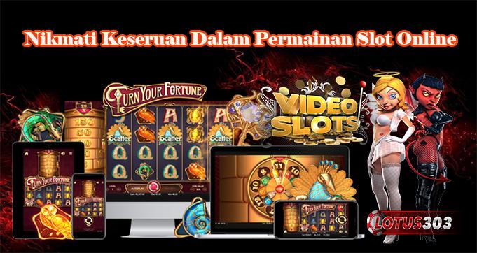 Nikmati Keseruan Dalam Permainan Slot Online