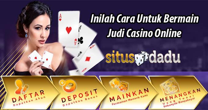 Inilah Cara Untuk Bermain Judi Casino Online